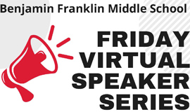 Summer IMPACT Academy: Benjamin Franklin Middle School - Virtual Speaker Series Every Friday in July (9:00 AM to 11:00 AM)